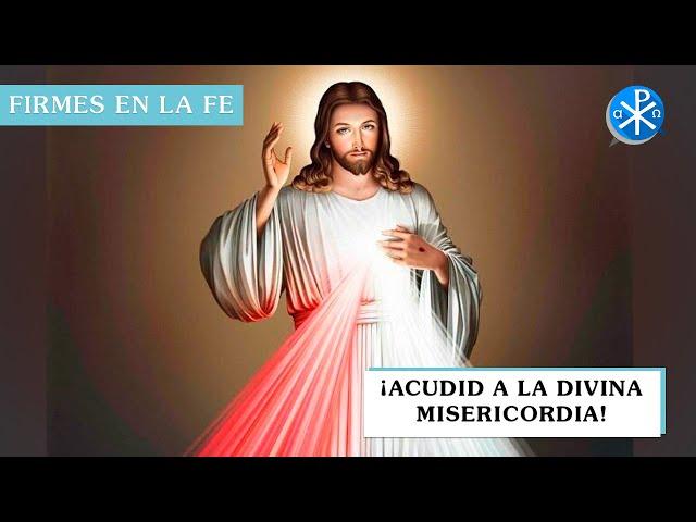 ¡Acudid a la Divina Misericordia! | Firmes en la fe - P Gabriel Zapata