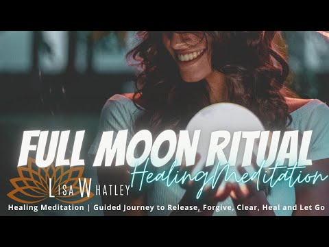 Full Moon Ritual: Releasing & Cleansing All Energy That Is No Longer Yours to Carry Meditation