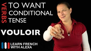 Vouloir (to want) — Conditional Tense (French verbs conjugated by Learn French With Alexa)