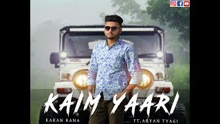 kaim yaari full video   karan rana ft aryan tyagi   vocalcity productions   new punjabi song 2017