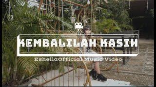 KEMBALILAH KASIH // ESHELLA OFFICIAL MUSIC VIDEO