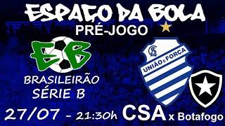 Pré-Jogo: CSA x Botafogo - Série B (6ª rodada - Jogo Atrasado)