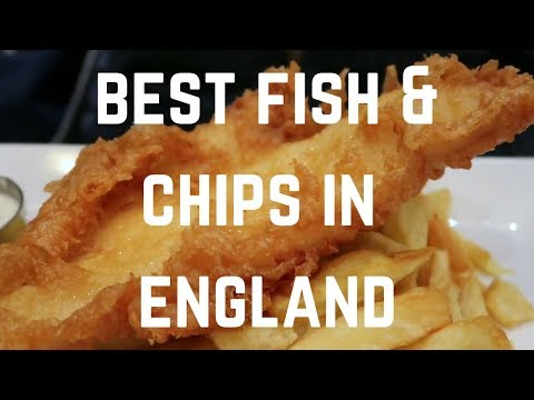 The Best FISH AND CHIPS In England 2018