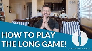 "How to Play the ""Long Game"" with Your Dreams!"
