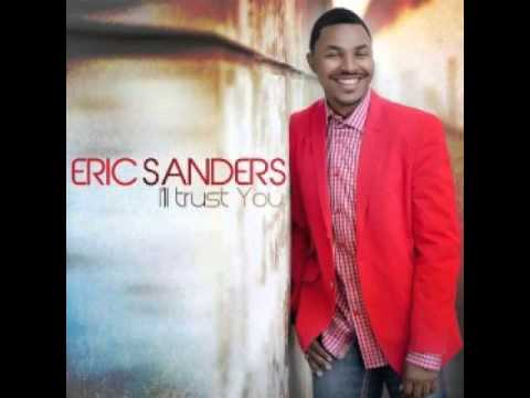 New Gospel 2013 Eric Sanders- I'll Trust You