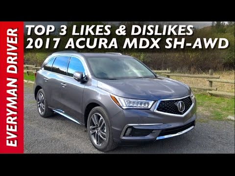 My Top 3 Likes and Dislikes: 2017 Acura MDX SH AWD on Everyman Driver