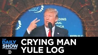 Trump's Mythical Crying Man Yule Log I The Daily Show