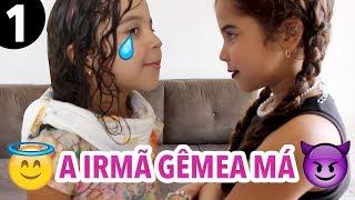 IRMÃ GÊMEA MÁ - PARTE 1