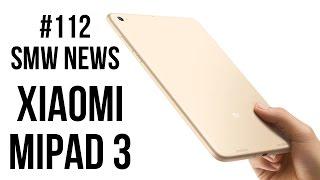 Project Scorpio, ZTE nubia Z17 mini, Xiaomi Mi Pad 3,  (SMW News 112)