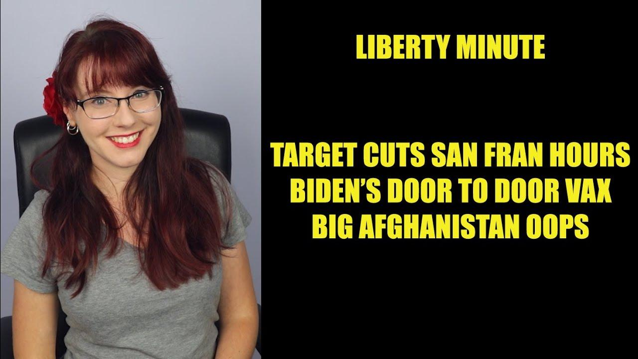 Liberty Minute: Target Cuts Hours in San Fran, Door to Door Vax, Big Afghanistan Oops