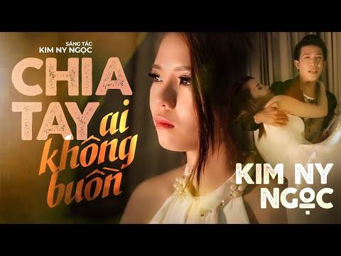 MV Cảm động : Chia Tay Ai Không Buồn [Official MV] Kim Ny Ngọc, Nam Long | MV Ca Nhac Moi Nhat