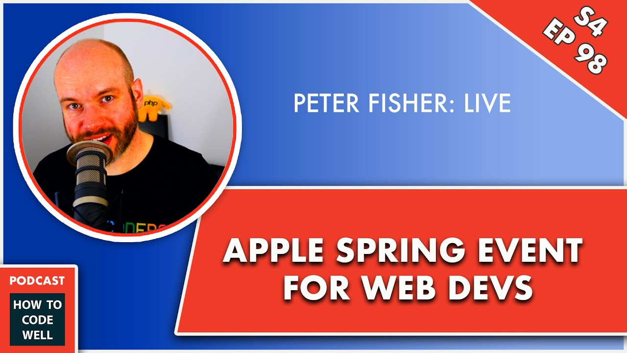 Apple Spring 2021 Event For Web Developers S4 EP 98