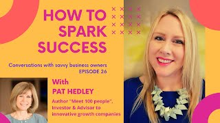 How to Spark Success - Episode 26 (Guest - Pat Hedley)