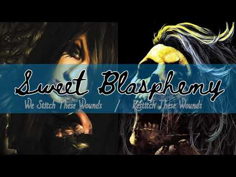 Sweet Blasphemy Split Audio (We Stitch These Wounds/Restitch These Wounds)