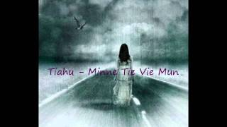 Tiahu - Minne Tie Vie Mun