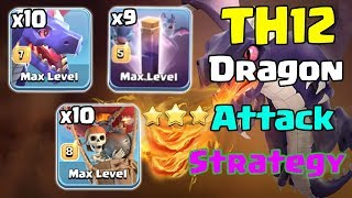 TH12 Dragon Attack Strategy 2019! 10 Max Dragon 9 Bat Spell Easy 3Star TH12 Base | Clash Of Clans