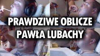 PAWEŁ LUBACHA - PRAWDZIWE OBLICZE