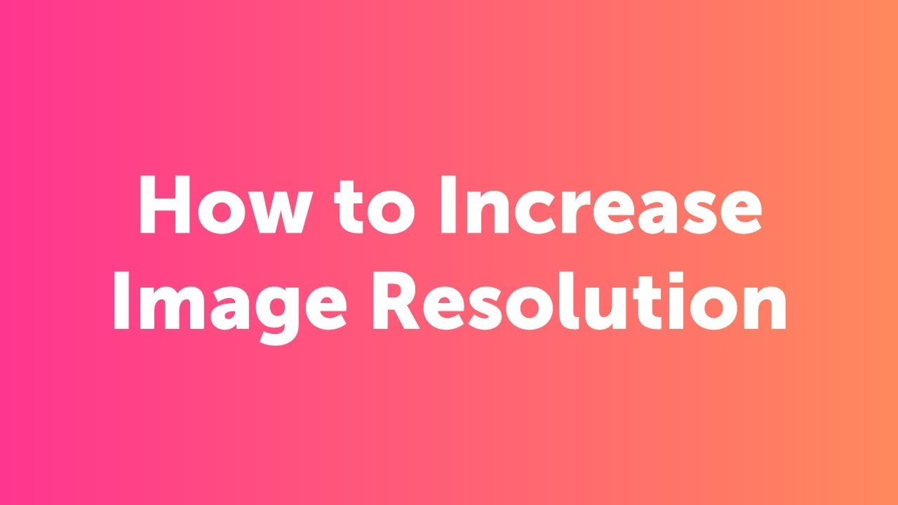 How do I increase image resolution?