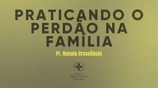 Palavra Viva   Praticando o perdão na família   Pr. Renato Crescêncio