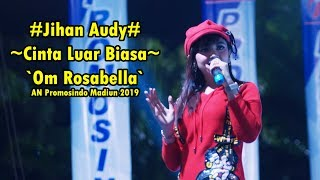 Download Jihan Audy - Cinta Luar Biasa  I Om Rosabella I AN Promosindo Madiun 2019 Mp3