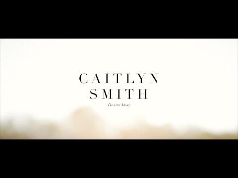 Caitlyn Smith // Dream Away