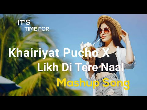 Khairiyat Puchho X Likh Di Tere Naal Mashup  Khairiyat Poocho Remix Song  Arijit Singh
