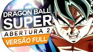 DRAGON BALL SUPER - ABERTURA 2 FULL OFICIAL - LIMIT BREAK X SURVIVOR | Feat. RODRIGO ROSSI