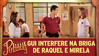 Guilherme interfere na briga de Raquel e Mirela | As Aventuras de Poliana
