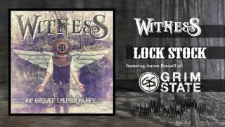 Witness - Lock Stock (Ft. Aaron Russell of Grim State)