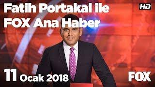 11 Ocak 2018 Fatih Portakal ile FOX Ana Haber