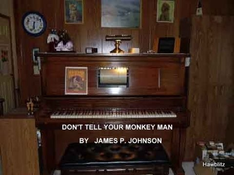 DON'T TELL YOUR MONKEY MAN - played by JAMES P. JOHNSON