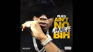 Plies - BIH [Ain't No Mixtape Bih]