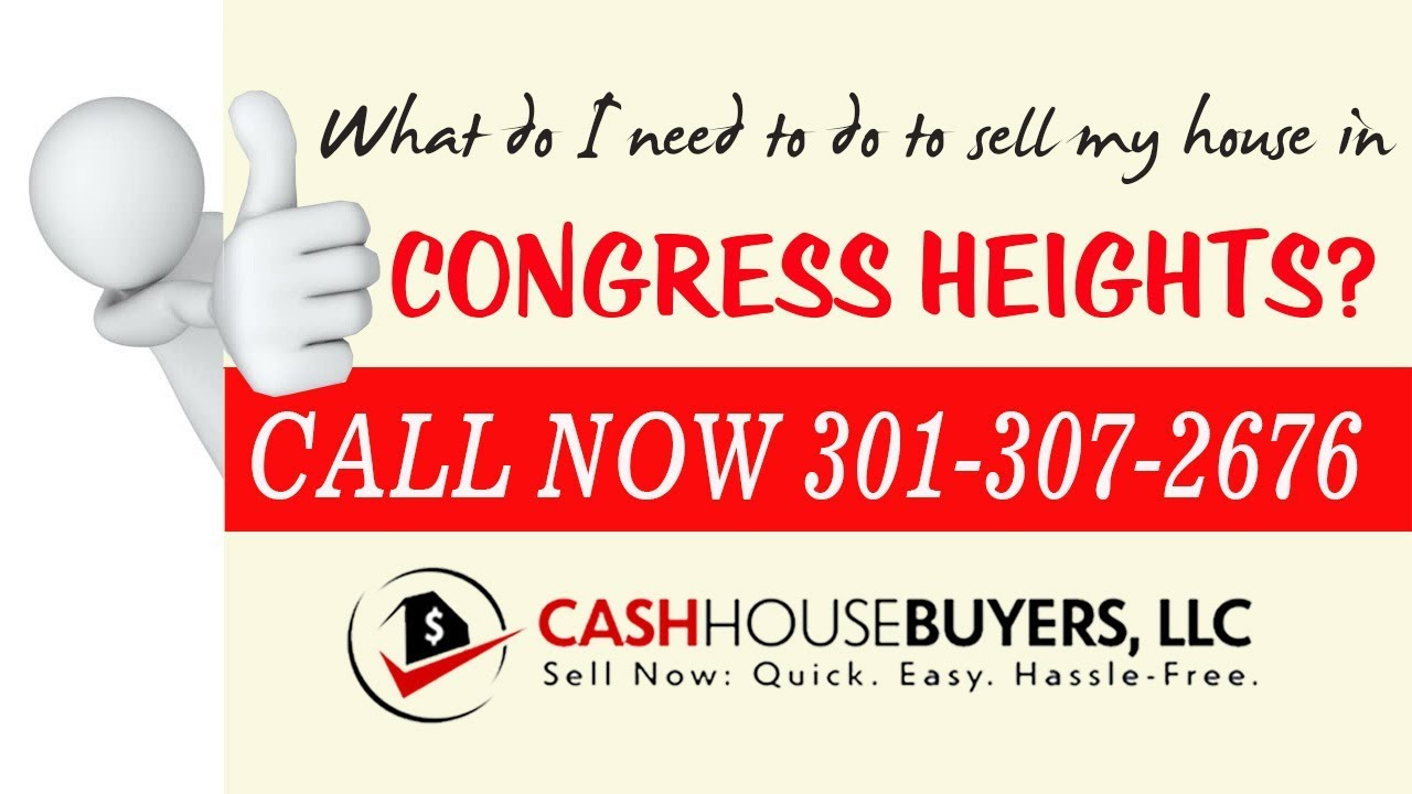 What do I need to do to sell my house fast in Congress Heights Washington DC   Call 301 307 2676