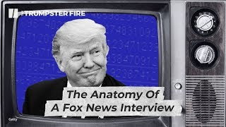 The Anatomy Of A Fox News Interview | Trumpster Fire