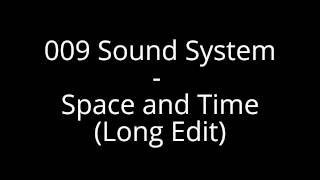 009 Sound System -  Space and Time (Long Edit)