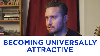 How To Become Universally Attractive