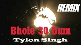 Bhole 30 Dum Remix 2017 - Tylon Singh Ft. SuperBoy | Latest Hindi Rap Songs 2017 | BHOLE DJ REMIX