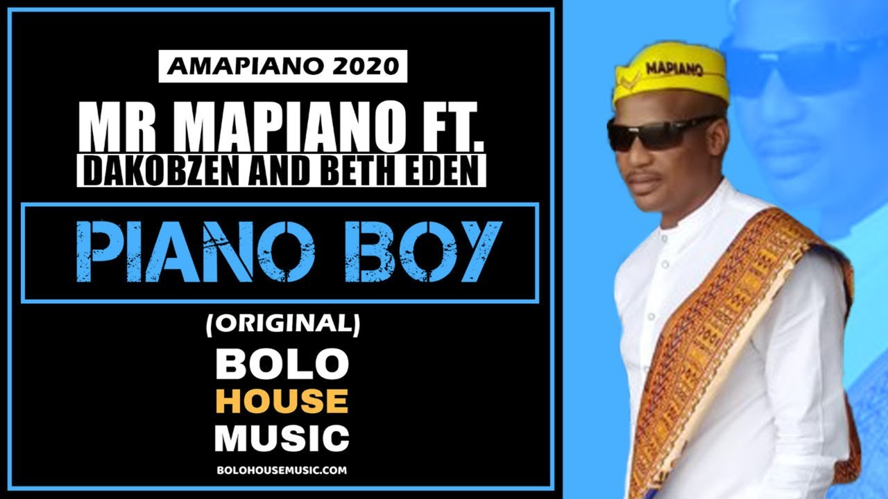 Piano Boy - Mr Mapiano ft Dakobzen and Beth Eden (Original)
