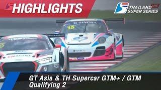 Highlights GT Asia & TH Supercar GTM+ / GTM Qualifying 2 : Sepang International Circuit Malaysia