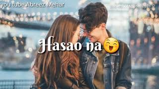 Sari raat hasao na 💞Beautiful 💞whatapps status💞 Abreez Mehar💞 subscribe now