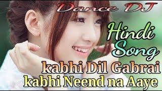 [DjSongsBro]kabhi Dil Gabrai kabhi Neend na Aaye Hindi Dj Song○Mix Dj Dance songs●