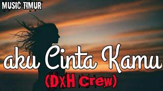 Aku Cinta Kamu - DXH Crew (Music Mp3)
