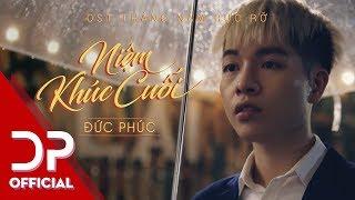 NIỆM KHÚC CUỐI - ĐỨC PHÚC  | OFFICIAL MV | ( OST THÁNG NĂM RỰC RỠ )