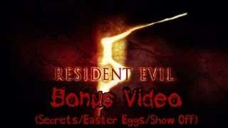 Resident Evil 5: Bonus (Secrets/Easter Eggs/Show Off) Video Compilation