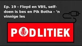 Ep. 19 - Floyd en VBS, self-doen is bes en Pik Botha - 'n vinnige les