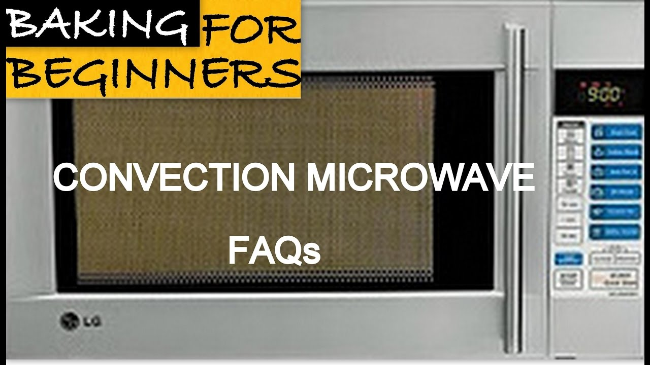 Convection Microwave Faqs Part 1 Oven Series Cakeore Baking For Beginners