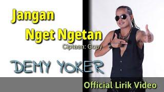 Demy Yoker-JANGAN NGET NGETAN [Official Lirik Video]
