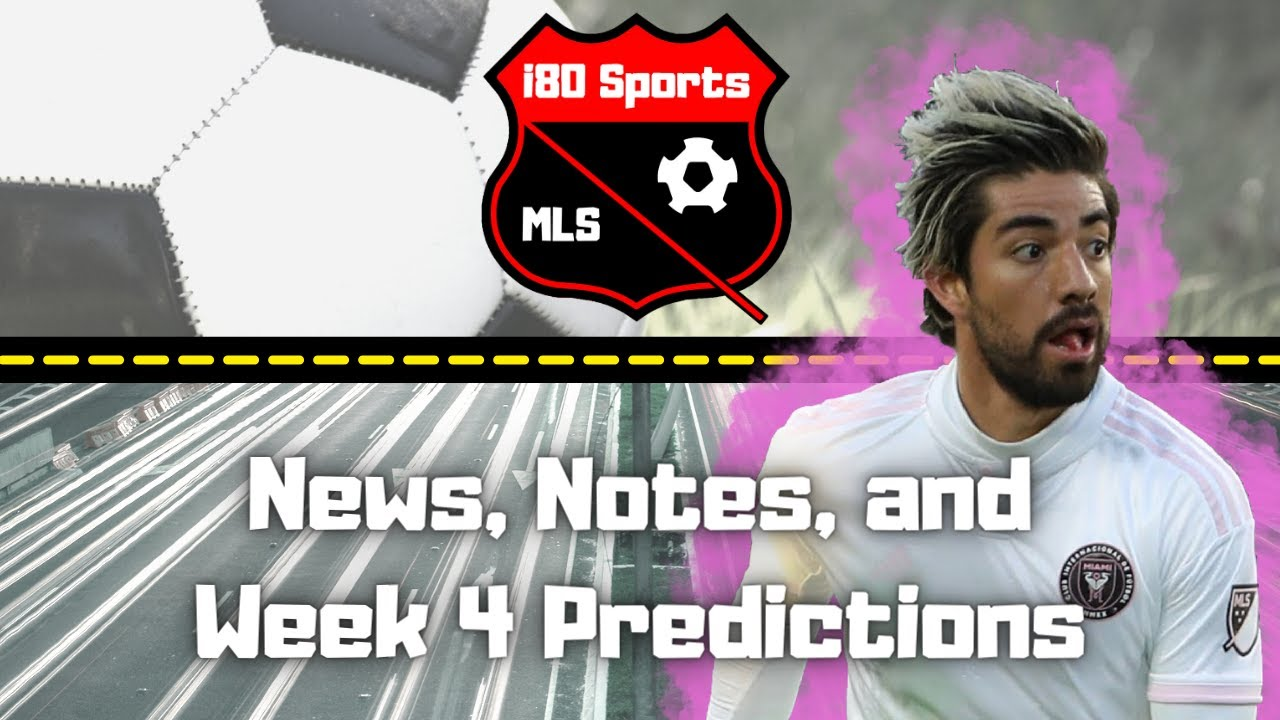 MLS- News, Notes, and Week 4 Predictions