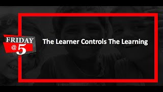 Friday@5: The Learner Controls The Learning