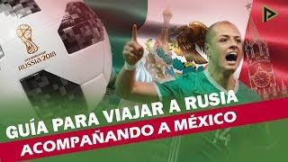 ¿Acompañarás a México al Mundial de Rusia? ¡No te pierdas estos consejos!